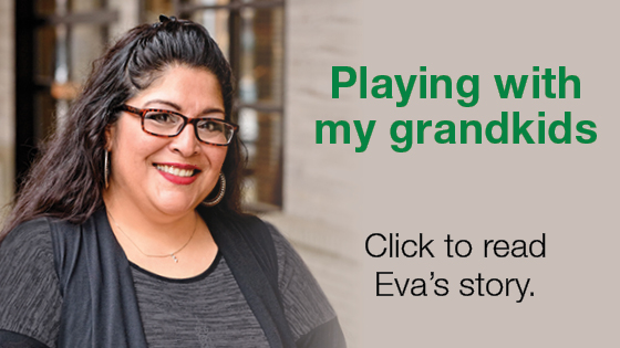 My Reason: Playing with my grandkids. Click to read Eva's story.